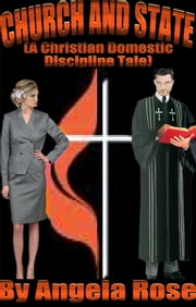 Church And State (A Christian Domestic Discipline Tale) ebook by Angela Rose