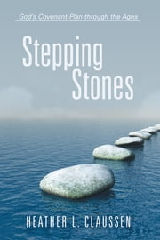 Stepping Stones - God's Covenant Plan through the Ages ebook by Heather L. Claussen