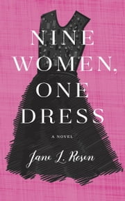 Nine Women, One Dress - A Novel ebook by Jane L. Rosen