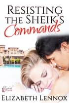 Resisting the Sheik's Commands ebook by Elizabeth Lennox