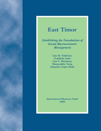 East Timor: Establishing the Foundations of Sound Macroeconomic Management ebook by Luis Mr. Mendonca,Shamsuddin Mr. Tareq,Luis Mr. Valdivieso,Alejandro Mr. López Mejía,Toshihide Mr. Endo