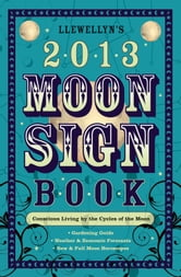 Llewellyn's 2013 Moon Sign Book: Conscious Living by the Cycles of the Moon - Conscious Living by the Cycles of the Moon ebook by Llewellyn