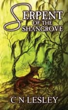 Serpent of the Shangrove ebook by C.N Lesley