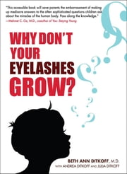 Why Don't Your Eyelashes Grow? - Curious Questions Kids Ask About the Human Body ebook by Beth Ann Ditkoff
