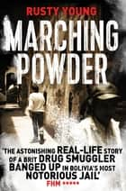 Marching Powder - A True Story of a British Drug Smuggler In a Bolivian Jail ebook by Rusty Young