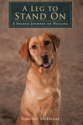 A Leg to Stand On - A Shared Journey of Healing ebook by Timothy McHenry