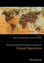 The Wiley International Handbook of Clinical Supervision ebook by C. Edward Watkins Jr.,Derek L. Milne