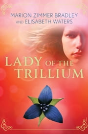Lady of the Trillium ebook by Marion Zimmer Bradley, Elisabeth Waters