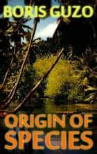 Origin of Species ebook by Boris Guzo