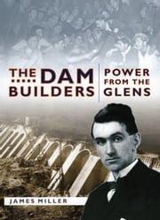 The Dam Builders - Power from the Glens ebook by Jim Miller