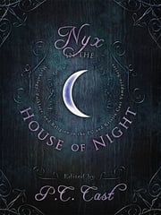 Nyx in the House of Night - Mythology, Folklore and Religion in the PC and Kristin Cast Vampyre Series ebook by P. C. Cast, Kristin Cast, Jordan Dane,...