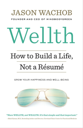 Wellth - How to Build a Life, Not a Résumé ebook by Jason Wachob