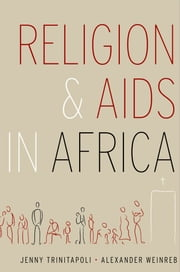 Religion and AIDS in Africa ebook by Jenny Trinitapoli,Alexander Weinreb
