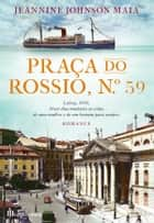 Praça do Rossio, n.º 59 ebook by Jeannine Johnson-maia