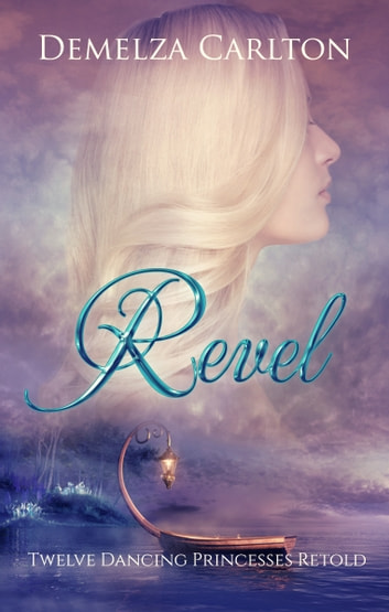 Revel - Twelve Dancing Princesses Retold ebook by Demelza Carlton