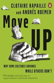 Move Up - Why Some Cultures Advance While Others Don't ebook by Clotaire Rapaille, Andrés Roemer
