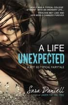 A Life Unexpected ebook by Sara Daniell