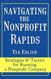 Navigating the Nonprofit Rapids - Strategies & Tactics for Running a Nonprofit Company ebook by Ted Edlich