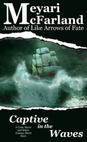 Captive in the Waves - A Gods Above and Below Fantasy Short Story ebook by Meyari McFarland