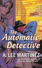 The Automatic Detective ebook by A. Lee Martinez
