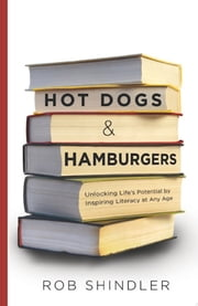 Hot Dogs & Hamburgers - Unlocking Life's Potential by Inspiring Literacy at Any Age ebook by Rob Shindler