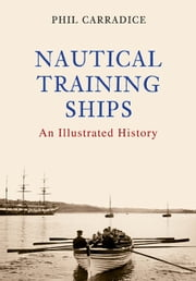 Nautical Training Ships - An Illustrated History ebook by Phil Carradice