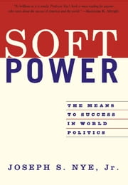 Soft Power - The Means To Success In World Politics ebook by Joseph S. Nye, Jr.