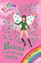 Rainbow Magic: Helena the Horseriding Fairy - The Sporty Fairies Book 1 ebook by Daisy Meadows, Georgie Ripper
