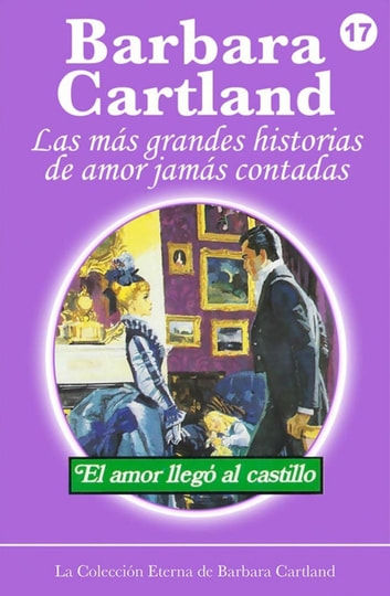 El Amor Llega al Castillo ebook by Barbara Cartland