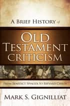 A Brief History of Old Testament Criticism ebook by Mark S. Gignilliat