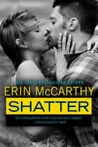 Shatter: True Believers Book 4 - True Believers Book 4 ebook by Erin McCarthy