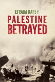 Palestine Betrayed ebook by Efraim Karsh