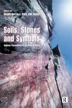 Soils Stones and Symbols Cultural Perceptions of the Mineral World ebook by Nicole Boivin,Owic