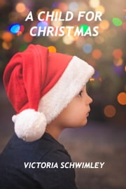 A Child For Christmas - Christmas, #3 ebook by Victoria Schwimley