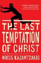 The Last Temptation of Christ ebook by Nikos Kazantzakis