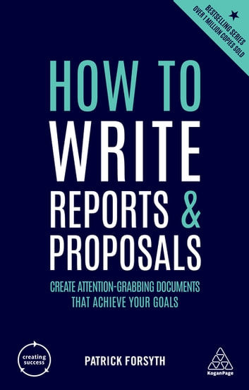 How to Write Reports and Proposals - Create Attention-Grabbing Documents that Achieve Your Goals eBook by Patrick Forsyth