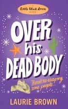 Over His Dead Body ebook by Laurie Brown