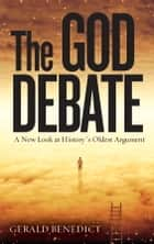 The God Debate - A New Look at History's Oldest Argument ebook by Gerald Benedict