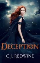 Deception - Number 2 in series ebook by C.J. Redwine