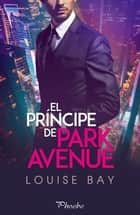 El príncipe de Park Avenue ebook by Louise Bay