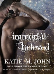 Immortal Beloved - Book Two of The Knight Trilogy ebook by Katie M. John