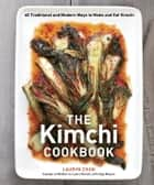 The Kimchi Cookbook - 60 Traditional and Modern Ways to Make and Eat Kimchi ebook by Lauryn Chun, Olga Massov