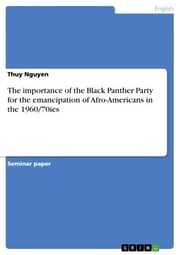 The importance of the Black Panther Party for the emancipation of Afro-Americans in the 1960/70ies ebook by Thuy Nguyen