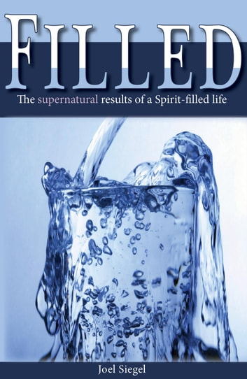 Filled: The Supernatural Results of the Spirit-filled Life ebook by Joel Siegel