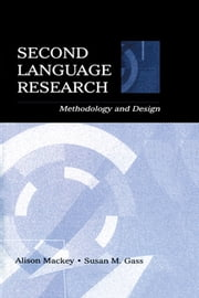 Second Language Research - Methodology and Design ebook by Alison Mackey,Alison Mackey,Susan M. Gass,Susan M. Gass