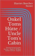 Onkel Toms Hütte / Uncle Tom's Cabin (Zweisprachige Ausgabe: Deutsch - Englisch / Bilingual Edition: German - English) ebook by Harriet Beecher Stowe