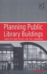 Planning Public Library Buildings - Concepts and Issues for the Librarian ebook by Mr Michael Dewe