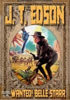 Wanted! Belle Starr ebook by J.T. Edson
