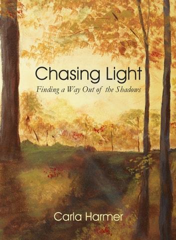 Chasing Light - Finding a Way Out of the Shadows ebook by Carla Harmer
