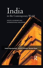 India in the Contemporary World - Polity, Economy and International Relations ebook by Jakub Zajączkowski,Jivanta Schottli,Manish Thapa